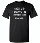 Hair up scrubs on time to play cards nurse life - Gildan Short Sleeve T-Shirt