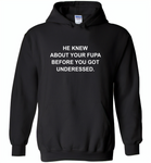He knew about your fupa before you got underessed - Gildan Heavy Blend Hoodie