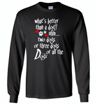What's better than a dog two three or all the dogs, dog lover - Gildan Long Sleeve T-Shirt