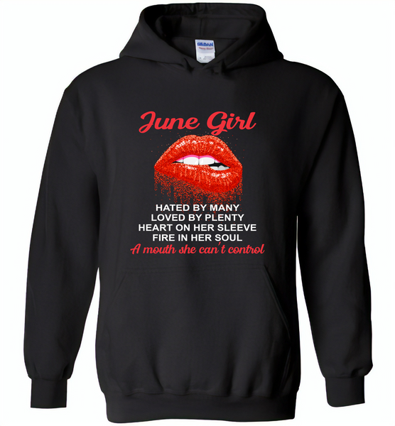 June Girl, Hated By Many Loved By Plenty Heart On Her Sleeve Fire In Her Soul A Mouth She Can't Control - Gildan Heavy Blend Hoodie