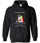 You Curse To Much Bitch You breathe Too Much Shut The Fuck Up Unicorn - Gildan Heavy Blend Hoodie