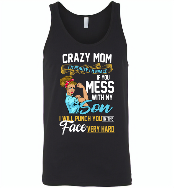 Crazy mom i'm beauty grace if you mess with my son i punch in face hard tee shirt - Canvas Unisex Tank