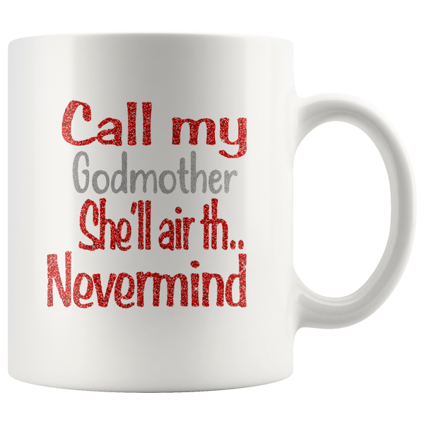 Call my godmother she'll air th nevermind, mother's day white gift coffee mugs