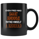 Even Fred Was Smart Enough To Find Himself A Redhead Black Coffee Mug