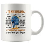 To My Husband I May Not Your First Love Kiss Sight Date But I Your Last Everything Love You Longer Old Couple White Coffee Mug