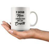 F-bomb mom i sprinkle that shit like congetti, mother's day white gift coffee mug