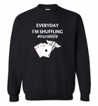 Everyday I'm Shuffling Nurse Life Play Card - Gildan Crewneck Sweatshirt