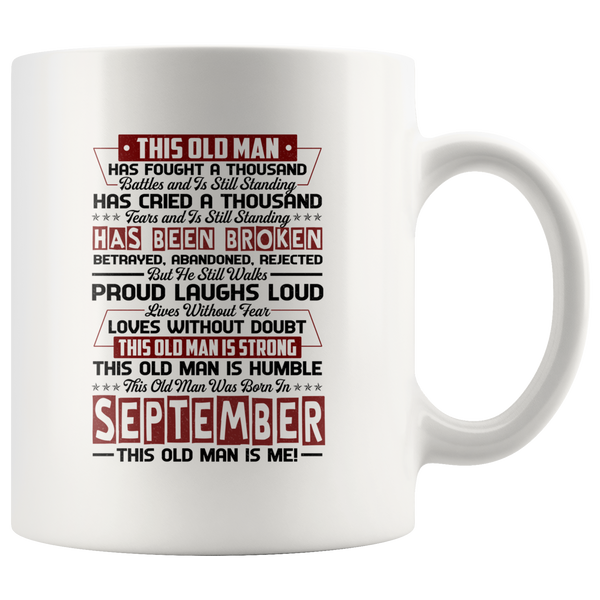 This Old Man Has Fought A Thousand Battles Cried Tears & Is Still Standing Strong Born In September Birthday White Coffee Mug