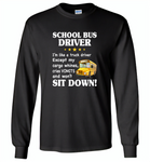School Bus Driver I'm Like A Truck Driver Except My Cargo Whines Cries Vomits And Won't Sit Down - Gildan Long Sleeve T-Shirt