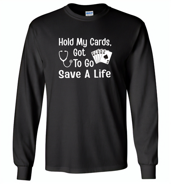 Hold my cards got to go save a life nurses don't play card - Gildan Long Sleeve T-Shirt