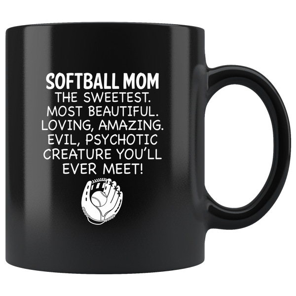 Softball Mom The Sweetest Most Beautiful Loving Amazing Evil Psychotic Creature You'll Ever Meet Black Coffee Mug