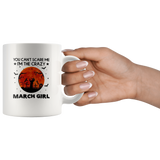 You Can't Scare Me I'm The Crazy March Girl Birthday Halloween Gift White Coffee Mug