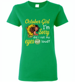 October girl I'm sorry did i roll my eyes out loud, sunflower design - Gildan Ladies Short Sleeve