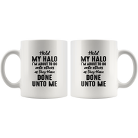 Hold My Halo I Am About To Do Unto Others As They Have Done Unto Me Funny Sarcastic Gift For Men Women White Coffee Mug