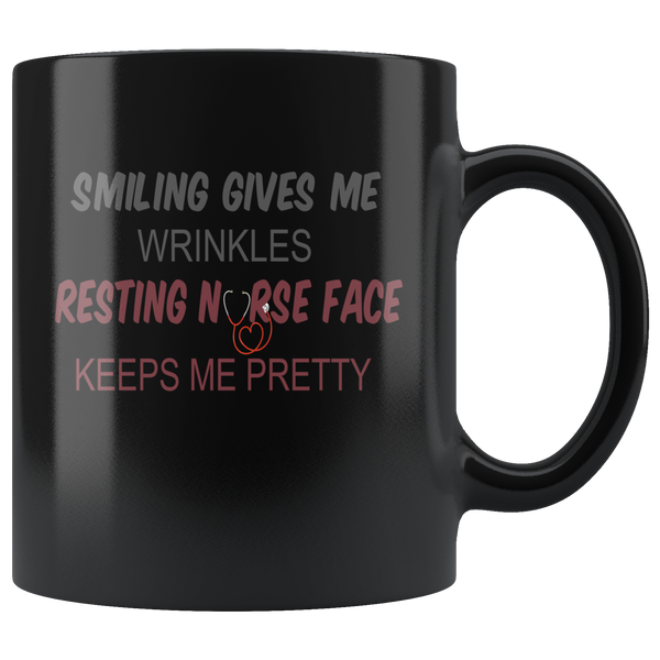 Smiling gives me wrinkles resting nurse face keeps me pretty gift black coffee mug