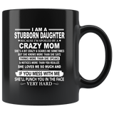 Stubborn Daughter Spoiled By Crazy Mom Mess Me Punch Face Hard Mothers Day Gift Black Coffee Mug