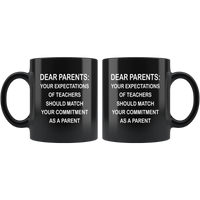 Dear Parents your expectations of teacher should match your commitment as a parent black coffee mug