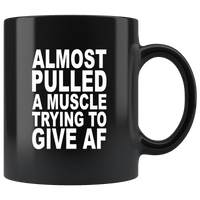 Almost pulled a muscle trying to give af black gift coffee mug