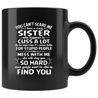 You Can't Scare Me I Have A Crazy Sister, Cuss Mess With Me, Slap You Black Coffee Mug Gift