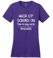 Hair up scrubs on time to play cards nurse life - Distric Made Ladies Perfect Weigh Tee