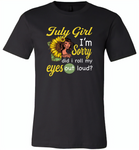 July girl I'm sorry did i roll my eyes out loud, sunflower design - Canvas Unisex USA Shirt