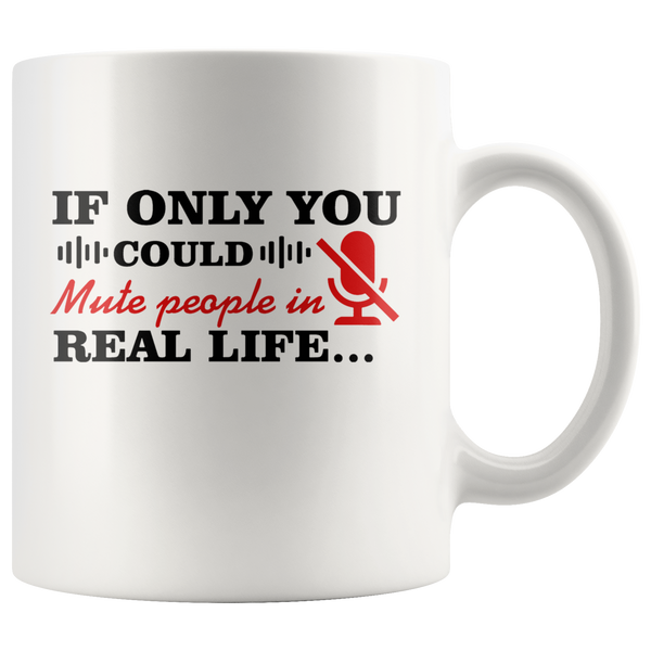 If Only You Could Mute People In Real Life White Coffee Mugs