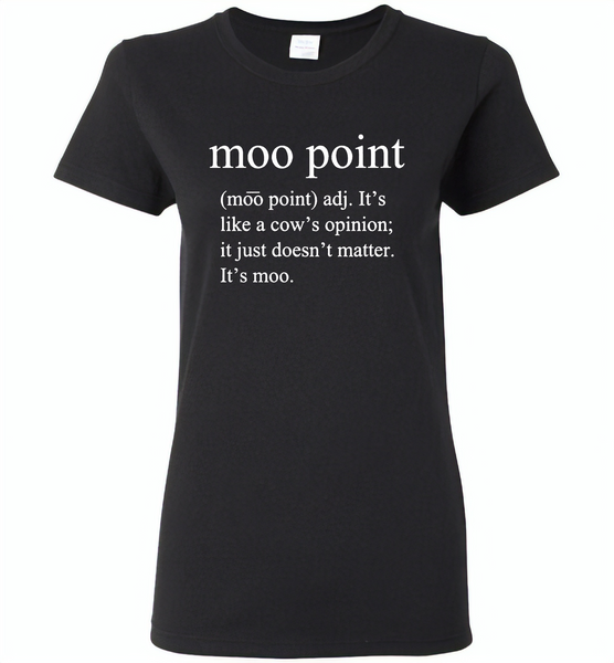 Moo point, It's like a cow's opinion, just doesn't matter, It's moo - Gildan Ladies Short Sleeve