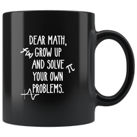 Dear Math Grow Up And Solve Your Own Problems Black Coffee Mug