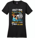 Crazy mom i'm beauty grace if you mess with my daughter i punch in face hard - Distric Made Ladies Perfect Weigh Tee
