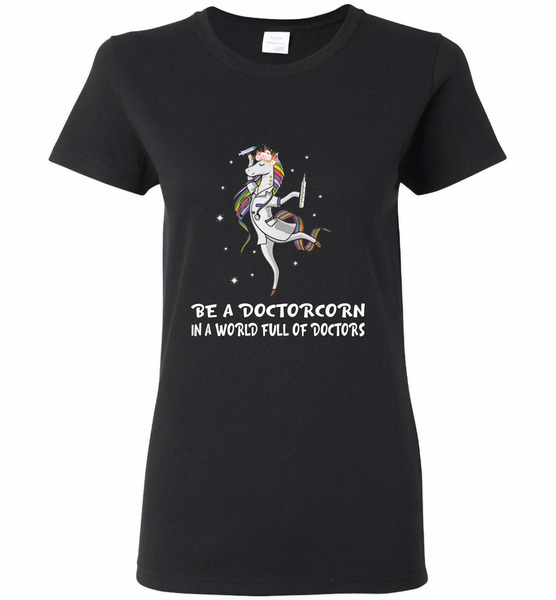 Be a doctorcorn in a world full of doctors unicorn funny - Gildan Ladies Short Sleeve