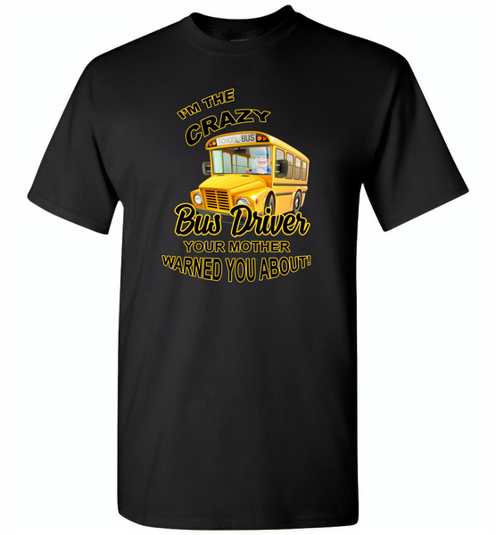 I'm the crazy bus driver your mother warned you about - Gildan Short Sleeve T-Shirt