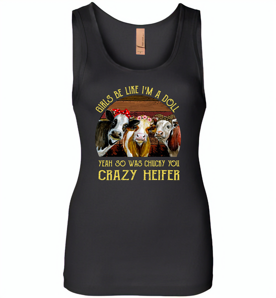 Girls be like i'm a doll yeah so was chucky you crazy heifer cows - Womens Jersey Tank