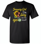 January girl I'm sorry did i roll my eyes out loud, sunflower design - Gildan Short Sleeve T-Shirt