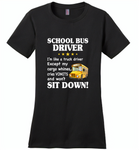 School Bus Driver I'm Like A Truck Driver Except My Cargo Whines Cries Vomits And Won't Sit Down - Distric Made Ladies Perfect Weigh Tee