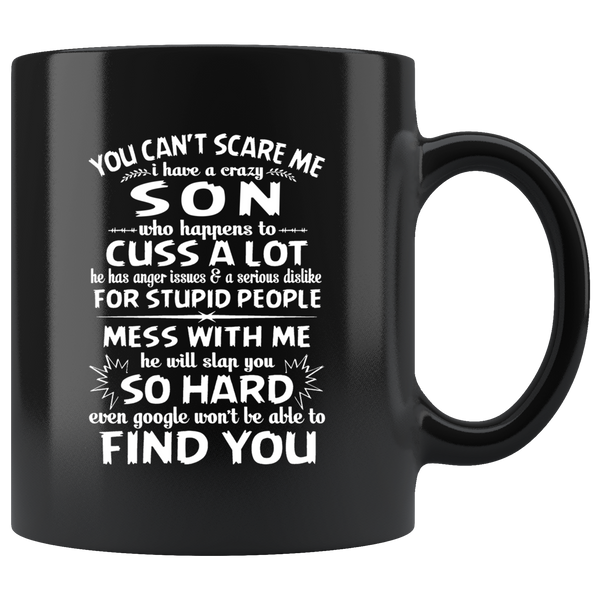 You Can't Scare Me I Have A Crazy Son, Cuss Mess With Me, Slap You Black Gift Coffee Mug