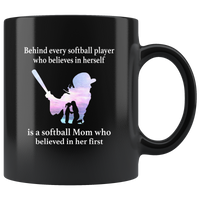 Behind every softball player who believes in herself is a mom believed in her first black coffee mug