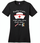Feeling Cute Might Play Cards Later IDK Nurse - Distric Made Ladies Perfect Weigh Tee