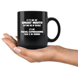 If Its Not My Smart Mouth Getting Me In Trouble Its My Facial Expressions Funny Sarcastic Gift For Men Women Black Coffee Mug