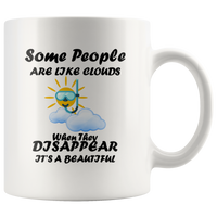 Some people are like cloud when they disappear It's a beautiful, sun with diving mask and cloud white coffee mug