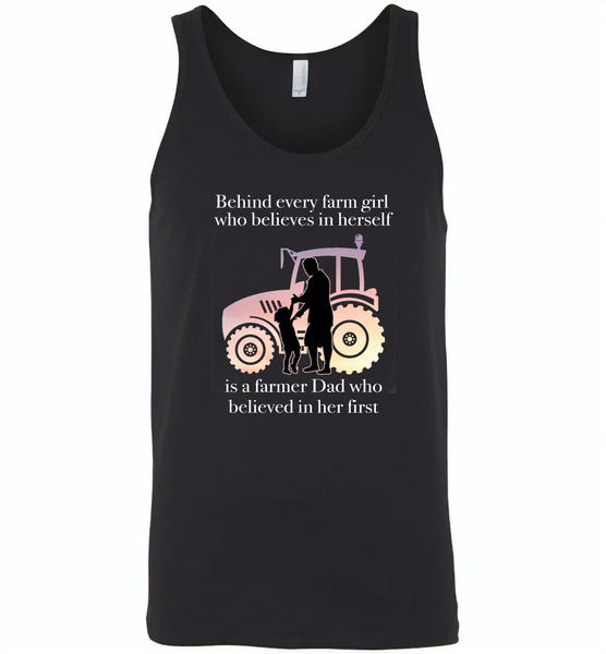 Behind every farm girl who believes in herself is a farmer dad who believed in her first - Canvas Unisex Tank