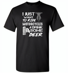 I just want to ride motorcycles and drink some beer - Gildan Short Sleeve T-Shirt
