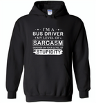 I'm A Bus Driver My Lever Of Sarcasm Depends On Your Level Of Stupidity - Gildan Heavy Blend Hoodie