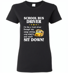 School Bus Driver I'm Like A Truck Driver Except My Cargo Whines Cries Vomits And Won't Sit Down - Gildan Ladies Short Sleeve