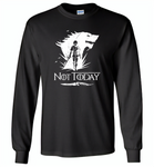 Air Arya Not Today Stark Got - Gildan Long Sleeve T-Shirt
