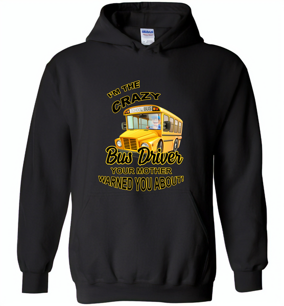 I'm the crazy bus driver your mother warned you about - Gildan Heavy Blend Hoodie