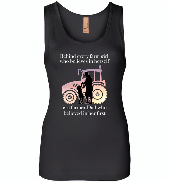 Behind every farm girl who believes in herself is a farmer dad who believed in her first - Womens Jersey Tank