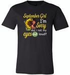 September girl I'm sorry did i roll my eyes out loud, sunflower design - Canvas Unisex USA Shirt