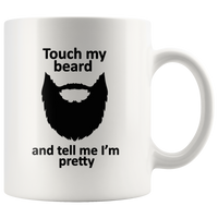 Touch my beard and tell me I'm pretty white coffee mugs