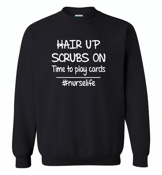 Hair up scrubs on time to play cards nurse life - Gildan Crewneck Sweatshirt
