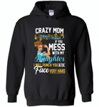 Crazy mom i'm beauty grace if you mess with my daughter i punch in face hard - Gildan Heavy Blend Hoodie